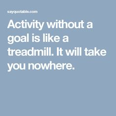Activity without a goal is like a treadmill. Cheerleading Scholarships, Good Life Quotes, Best Quotes, Indian Sarees, Treadmill, My Images, Goals, Artists, Activities