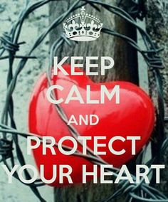 PROTECT YOUR HEART...