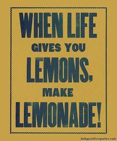 When Life Gives You Lemons - Make Lemonade!