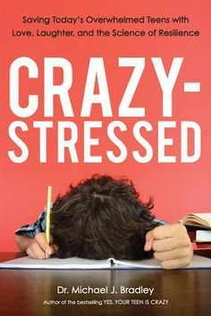 The Paperback of the Crazy-Stressed: Saving Today's Overwhelmed Teens with Love, Laughter, and the Science of Resilience by Michael Bradley at Barnes & Date, Michael Bradley, Career Counseling, Parenting Books, Book Format, Things That Bounce, Real Life, Laughter, Ebooks