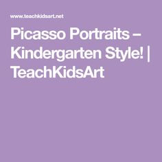 Picasso Portraits – Kindergarten Style! | TeachKidsArt