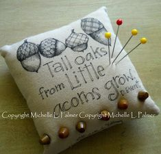 Michelle Palmer original pen and ink illustration on fabric. Pinkeep pincushion vintage buttons Acorn. Tall oaks from little acorns grow~ D. Everett Mighty oaks