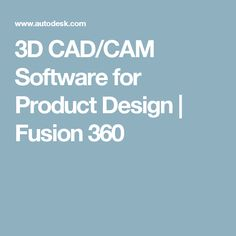 3D CAD/CAM Software for Product Design | Fusion 360