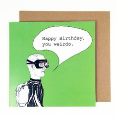 Happy Birthday, You Weirdo Card: Nothing says happy birthday like a scuba diver.  This quirky card makes everyone laugh.