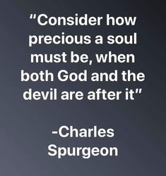 """""""Consider how precious a soul must be, when both God and the devil are after it"""" -Charles Spurgeon - iFunny :) The Words, Cool Words, Faith Quotes, Bible Quotes, Me Quotes, Peace Quotes, Bible Humor, Boss Quotes, Charles Spurgeon Quotes"""