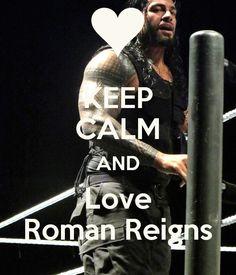 KEEP CALM AND Love Roman Reigns