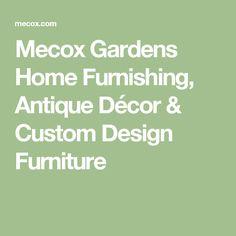 Mecox Gardens Home Furnishing, Antique Décor & Custom Design Furniture