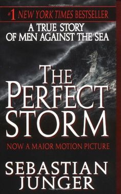 The Perfect Storm: A True Story of Men Against the Sea by Sebastian Junger,http://www.amazon.com/dp/006101351X/ref=cm_sw_r_pi_dp_OhH3sb1FM8F5WAKW