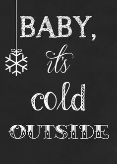 Baby it's cold OUTSIDE chalkboard style print by stampinfanatic, $10.00