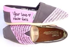 """pink & grey toms with 1 Corinthians 13 written on one shoe and lyrics to """"Your love never fails"""" on the other. I love them!"""
