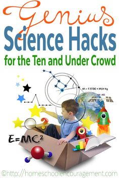 Genius Science Hacks for ten and under, when your child doesn't want to sit still and listen to textbook style writing on any subject, let alone science.