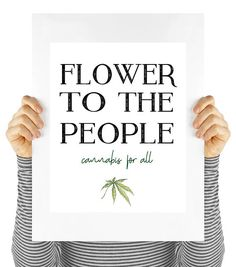 As cannabis becomes legalized in California I thought it was time to celebrate. So heres a quote along with a small illustration of this lovely herb. Title: Flower To The People Unframed Exactly Like You, As You Like, Let It Be, Cannabis, Medical Marijuana, Weed Posters, Office Art, Time To Celebrate, Things To Think About