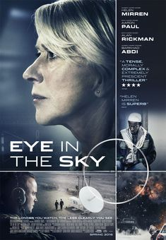 Eye in the Sky (2015) ... A lieutenant general (Alan Rickman) and a colonel (Helen Mirren) face political opposition after ordering a drone missile strike to take out a group of suicide bombers in Nairobi, Kenya. (22-Sep-2016)