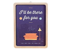 QUADRO I'LL BE THERE FOR YOU - 31X42CM