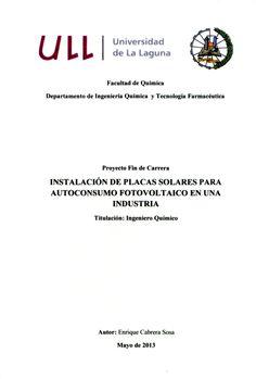 Instalación de placas solares para autoconsumo fotovoltaico en una industria / Enrique Cabrera Sosa ; [dirigido por]: María del Cristo Marrero Hernández. - La Laguna : [s. n.], 2013 Mayo, Carrera, Movie Posters, Movies, Licence Plates, Christ, Author, Tecnologia, Blue Prints