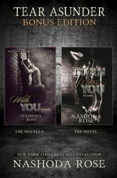 Torn from You and With You (Tear Asunder) by Nashoda Rose. This BONUS edition includes the novella With You and the novel Torn From You and a bonus Logan's POV all in one! :)