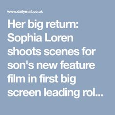 Her big return: Sophia Loren shoots scenes for son's new feature film in first big screen leading role for a decade Film Big, Sophia Loren, A Decade, Feature Film, Sons, Acting, My Son, Boys