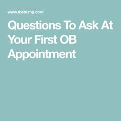 Questions To Ask At Your First OB Appointment