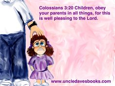 Colossians 3:20 Children, obey your parents in all things, for this is well pleasing to the Lord.