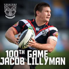 Rd 26, 2013   Congratulations to Jacob Lillyman for playing his 100th game for the Vodafone Warriors, bringing up the milestone against the St George Dragons last Saturday. He is the 22nd player to appear in 100 NRL matches for the Vodafone Warriors.