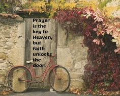Prayer is the key to Heaven, but faith unlocks the door.
