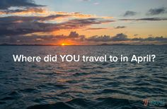 Where did YOU travel to in April? Come share with others on the blog!