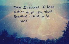 It doesn't matter what happened because it's ALL going to be ok. Tomorrow is a new day