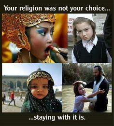Atheism, Religion, God is Imaginary, Children, Indoctrination, Taught Religion. Your religion was not your choice... staying with it is.