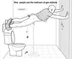 How people use the restroom at gas stations...