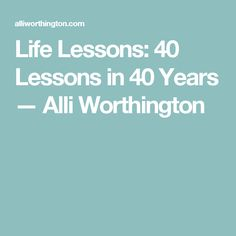 Life Lessons: 40 Lessons in 40 Years — Alli Worthington