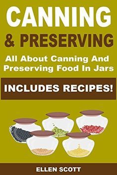 Canning and Preserving: All About Canning And Preserving Food In Jars **INCLUDES RECIPES!** (Canning and Preserving, Canning and Preserving at Home, Canning, ... Canning and Preserving Hacks Book 1) by Ellen Scott, http://www.amazon.com/dp/B00OTRRJPO/ref=cm_sw_r_pi_dp_z-aYub1CHQR26