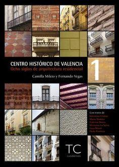 Centro histórico de Valencia : ocho siglos de arquitectura residencial / Camilla Mileto y Fernando Vegas ; con textos de Valentina Cristini ... [et al.].-- Valencia : TC Cuadernos, D.L. 2015.