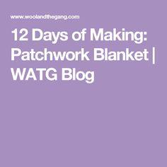 12 Days of Making: Patchwork Blanket | WATG Blog