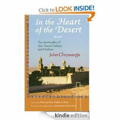 In the Heart of the Desert: The Spirituality of the Desert Fathers and Mothers (Treasures of the World's Religions) by John Chryssavgis. $4.69. Publisher: World Wisdom; Revised Edition edition (June 6, 2008). 226 pages. Author: John Chryssavgis
