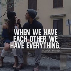 When we have each other we have everything.  or ? >> @npmusik for more! #nowplayingmusik