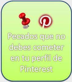 El Rincón de Sergarlo: Pecados que no debes cometer en tu perfil de Pinterest. http://www.sergarlo.com/2014/11/pecados-que-no-debes-cometer-en-pinterest.html