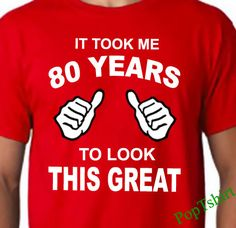 80th Birthday TShirt, 80th Birthday Shirt, Mens 80th Birthday Gift, 80th Present, It took me 80 years to look this good, 80 years old by PopTshirt on Etsy