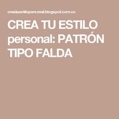 CREA TU ESTILO personal: PATRÓN TIPO FALDA