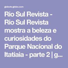 Rio Sul Revista - Rio Sul Revista mostra a beleza e curiosidades do Parque Nacional do Itatiaia - parte 2 | globo.tv