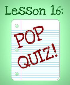 Lesson 16: Quiz 'Exactly *How* Bad of a Parent Are You?'