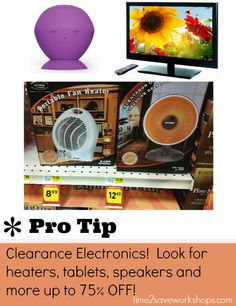 Pro Tip #4: Shop Holiday Clearance section for Electronics for 75% OFF!  Heaters, TV's, Speakers, Tablets and more....