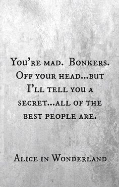 I love this quote. It just shows that being normal isn't always the best. That being a little mad, crazy and different is good as well. And to be honest, I think those type of people are the best type of people. Cute Quotes, Great Quotes, Quotes To Live By, Funny Quotes, Best Book Quotes, Quotes Of Life, Quote Books, Weird Quotes, Funny Inspirational Quotes