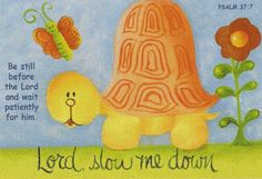 Lord, Slow Me Down (I have this poster!)