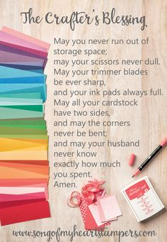 "I crafted The Crafter's Blessing for you all today! Enjoy the giggle and feel free to share with your crafty friends. ""May you never run out of storage space; May your scissors never dull. May your trimmer blades be ever sharp And your ink pads always ful"