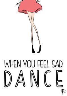 When you feel sad danceeeee...