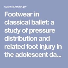 Footwear in classical ballet: a study of pressure distribution and related foot injury in the adolescent dancer. - PubMed - NCBI
