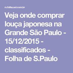 Veja onde comprar louça japonesa na Grande São Paulo - 15/12/2015 - classificados - Folha de S.Paulo