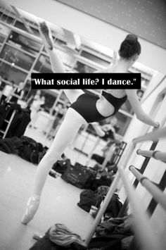 "Lol! Friend: ""Hey wanna hang out?"" Me: ""I'd love to but I have dance, see ya!"" Basically proof that I have no social life... lol :)"
