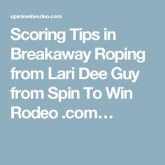 Scoring Tips in Breakaway Roping from Lari Dee Guy from Spin To Win Rodeo .com…