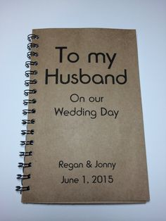 To my Husband on our Wedding Day, Journal, Notebook, Personalized, Wedding Day Gift, Gift to Husband, Groom, Thoughtful, Romantic